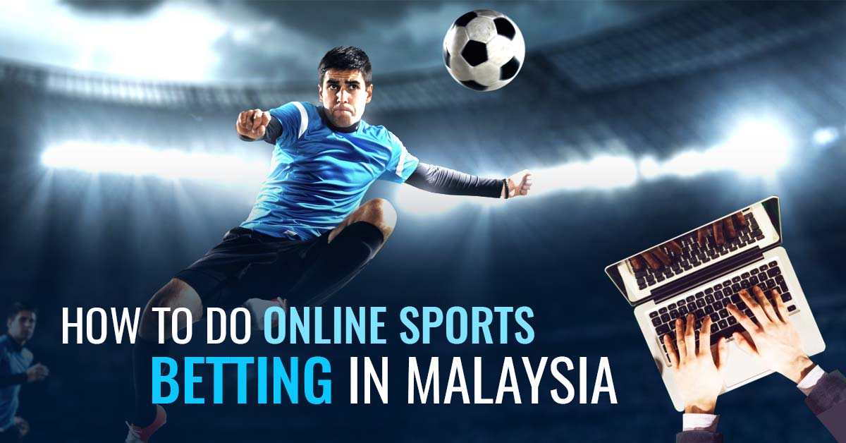 How To Do Online Sports Betting in Malaysia