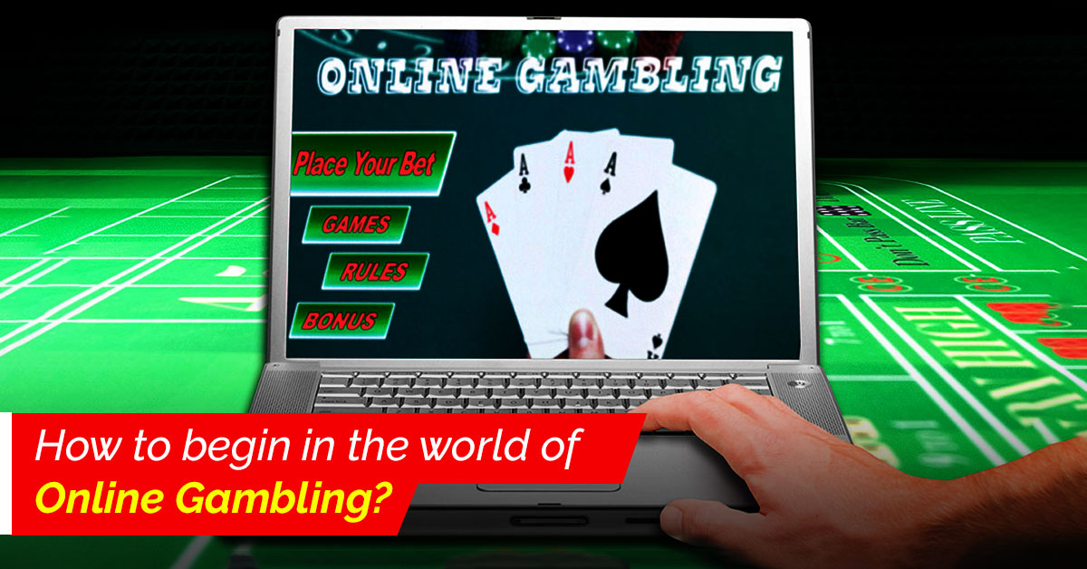 How to begin in the world of online gambling