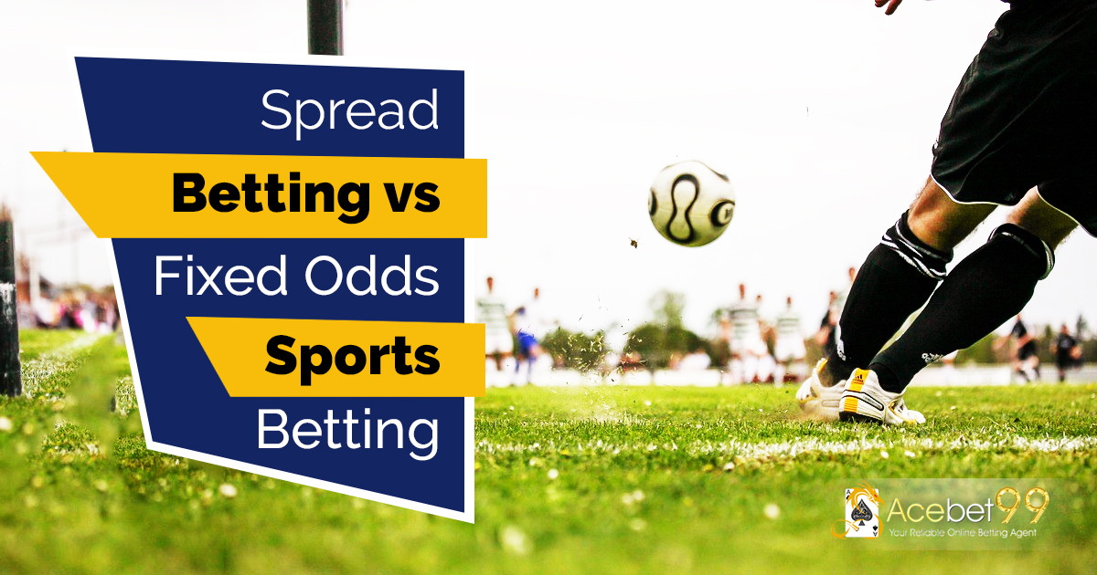 Spread Betting vs Fixed Odds Betting in Sports