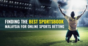 Finding the Best Sportsbook Malaysia for Online Sports Betting