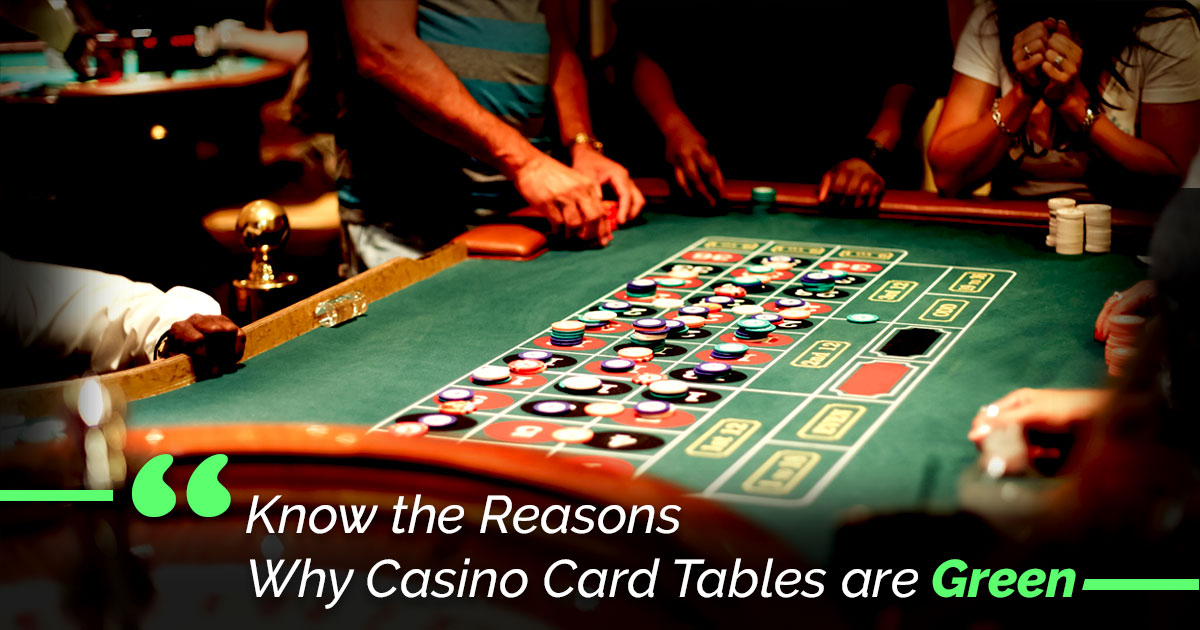 Know the Reasons Why Casino Card Tables are Green