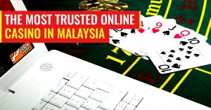 The Most Trusted Online Casino in Malaysia