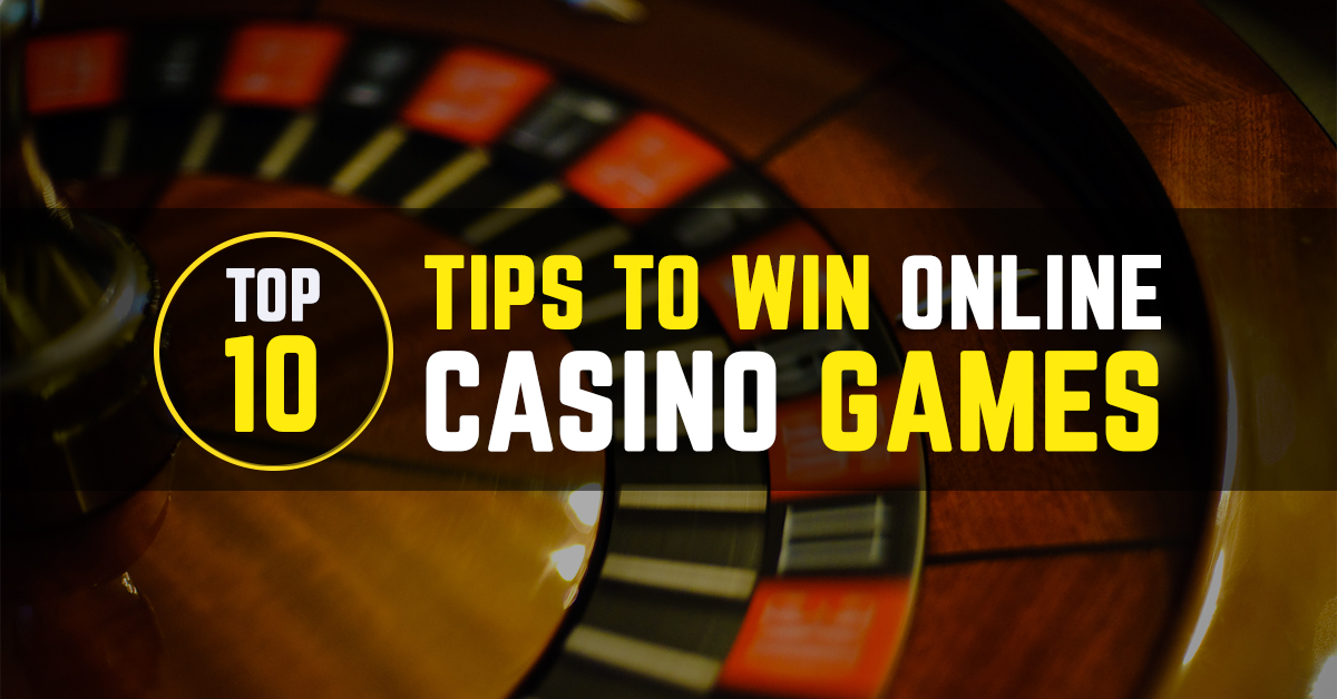 Top 10 Tips To Win Online Casino Games