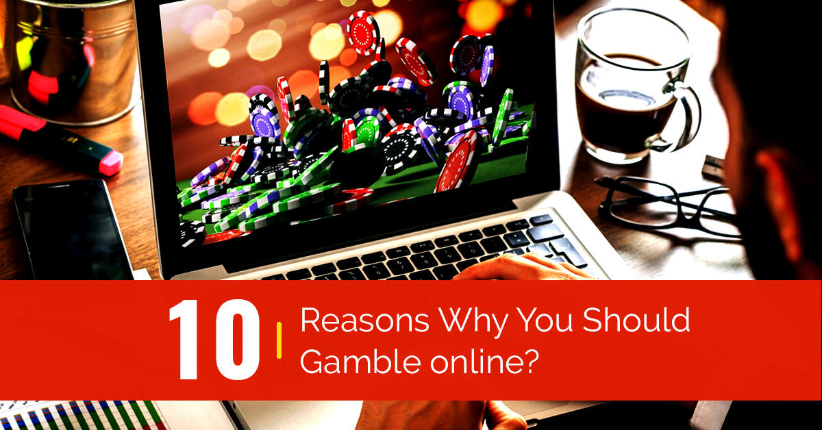 10 Reasons why you should gamble online