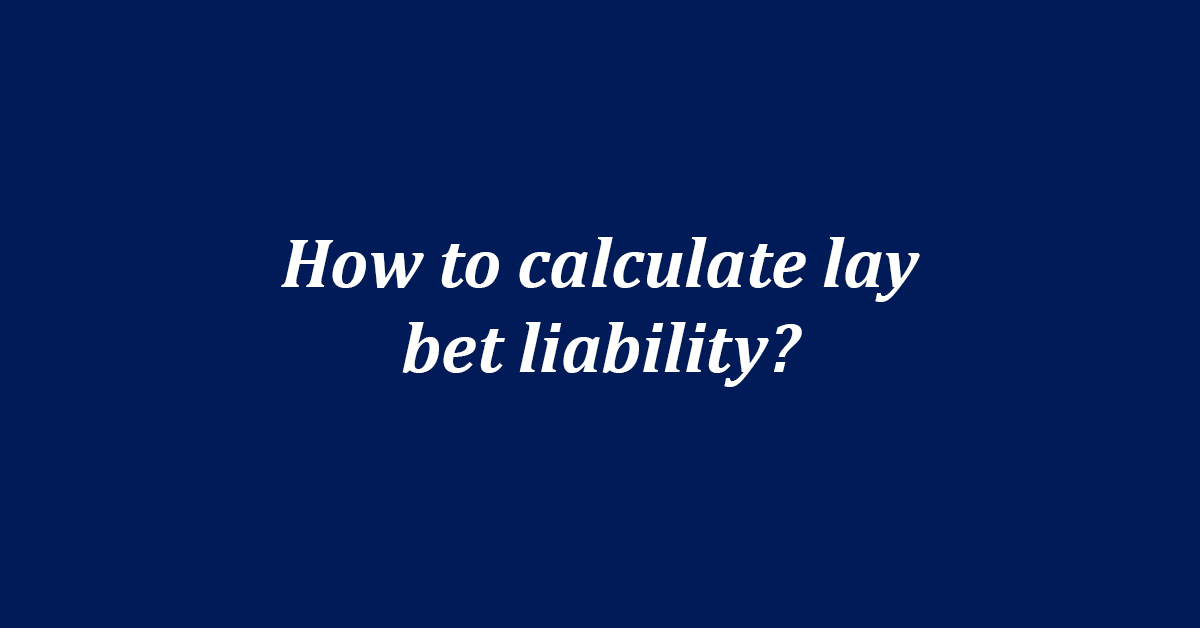 How to calculate the liability of lay betting