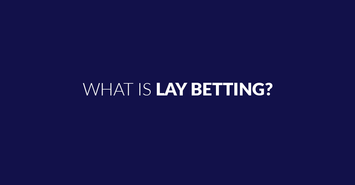 What Is Lay Betting