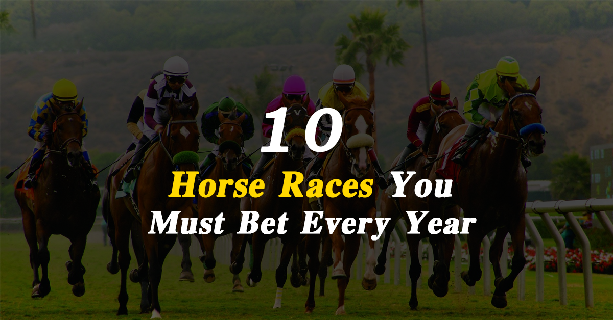 10 Horse Races You Must Bet Every Year