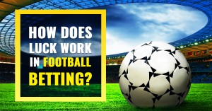 How does luck work in football betting