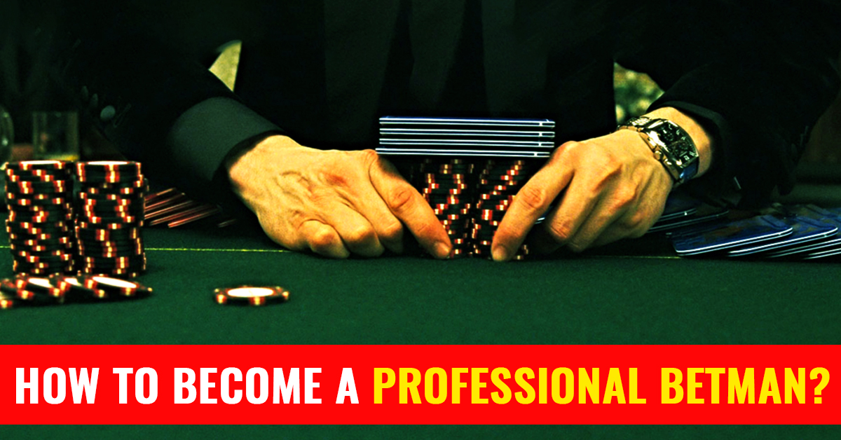 How to become a professional Betman