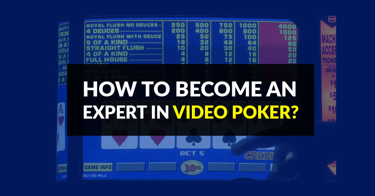 How to become an expert in Video Poker