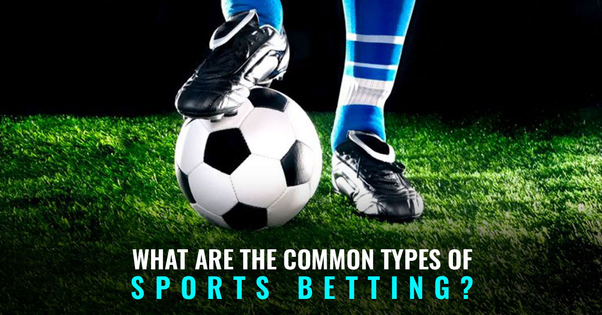 What are the common types of sports betting