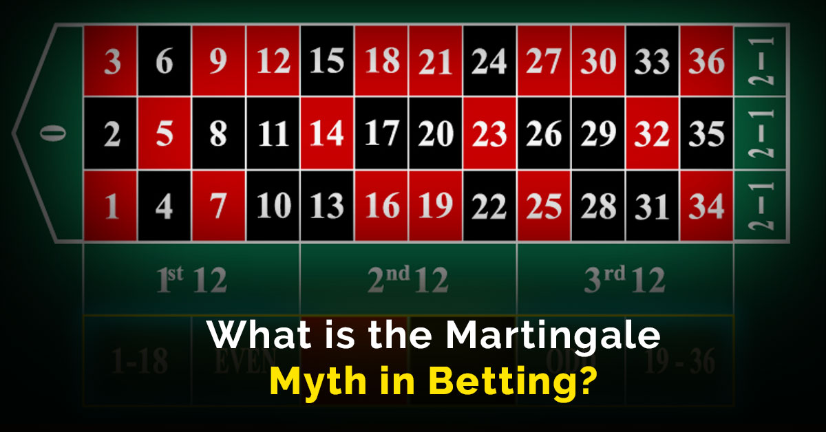 What is the Martingale Myth in Betting?