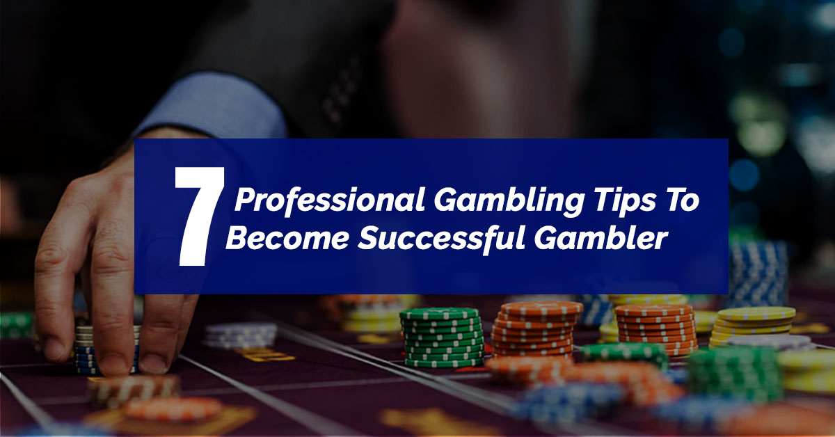 7 Professional Gambling Tips To Become Successful Gambler