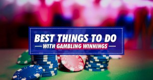 Best things to do with Gambling Winnings