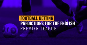 Football Betting predictions for the English Premier League