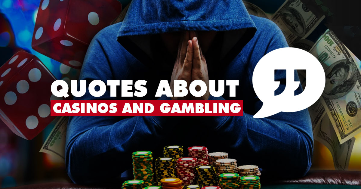 Top 20 Inspirational Quotes about Casinos and Gambling