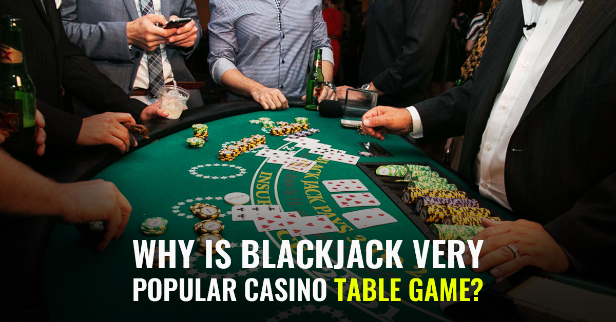 Why Is Blackjack Very Popular Casino Table Game