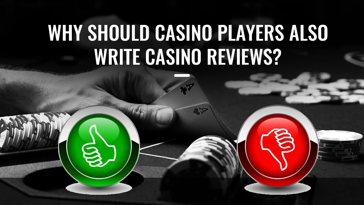 Why should casino players also write casino reviews