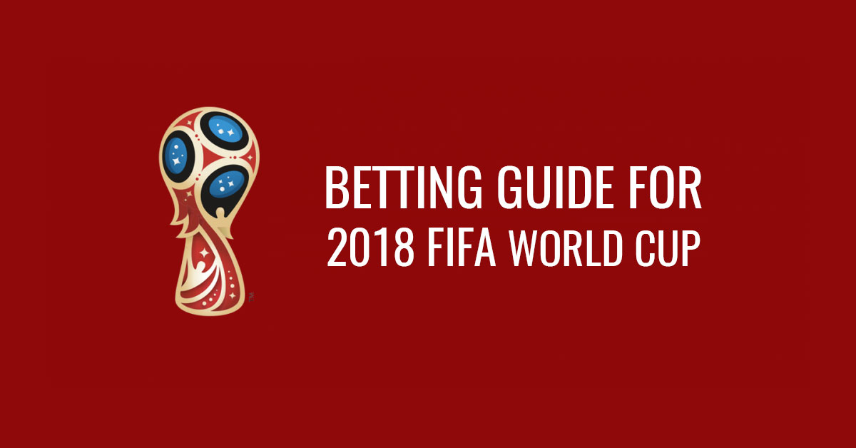 betting guide for 2018 FIFA World Cup