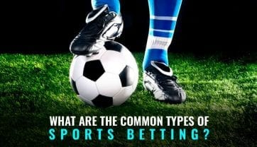 What Are The Common Types Of Sports Betting?